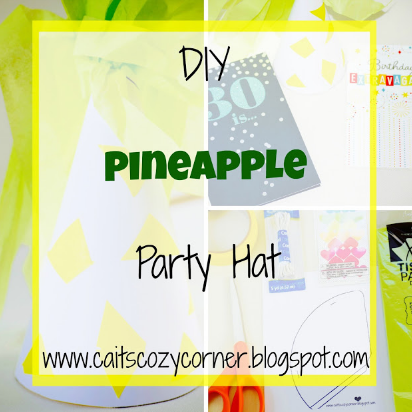 Cait's Cozy Corner : DIY Pineapple Party Hat!
